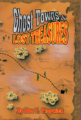Ghost Towns & Lost Treasures by Ben Traywick